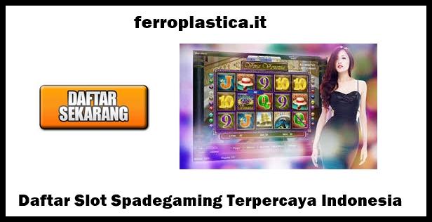 Daftar Slot Spadegaming Terpercaya Indonesia