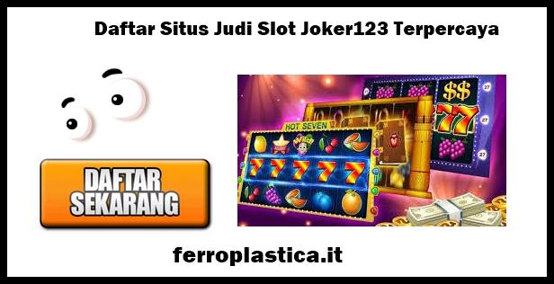 Daftar Situs Judi Slot Joker123 Terpercaya